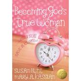 Becoming God's True Woman: ...While I Still Have a Curfew, by Mary A. Kassian & Susan Hunt, Paperback