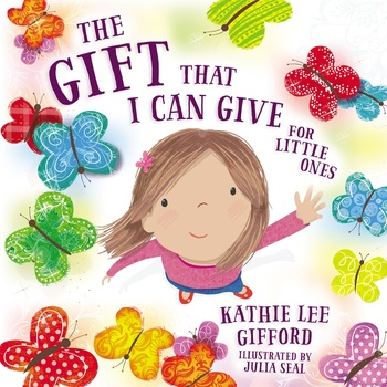 The Gift That I Can Give For Little Ones, by Kathie Lee Gifford and Julia Seal, Board Book