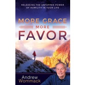 More Grace, More Favor: Releasing the Untapped Power of Humility in Your Life, by Andrew Wommack