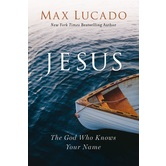 Jesus: The God Who Knows Your Name, by Max Lucado, Hardcover