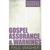 Gospel Assurance and Warnings, by Paul Washer