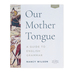 Our Mother Tongue: A Guide To English Grammar Student Workbook, 2nd Edition, Paperback, Grades 6-9