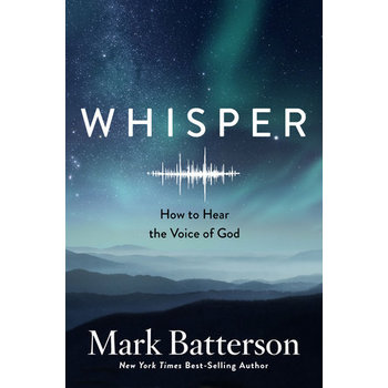 Whisper: How to Hear the Voice of God, by Mark Batterson, Hardcover