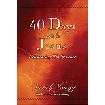 40 Days with Jesus: Celebrating His Presence, by Sarah Young