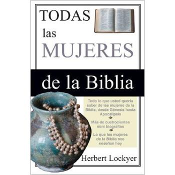 Todas Las Mujeres de La Biblia/All the Women of the Bible