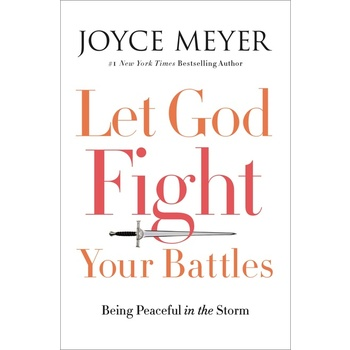 Let God Fight Your Battles: Being Peaceful in the Storm, by Joyce Meyer