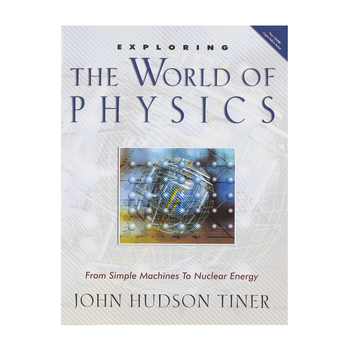Exploring the World of Physics by John H. Tiner, Paperback, Grades 7-9 and up