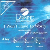 I Won't Have To Worry, Accompaniment Track, As Made Popular by Jeff & Sheri Easter, CD