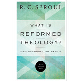 What Is Reformed Theology Understanding the Basics, Repackaged Edition, by R. C. Sproul, Paperback