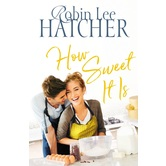 How Sweet It Is: A Legacy of Faith Novel, by Robin Lee Hatcher, Paperback
