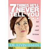 7 Things He'll Never Tell You: But You Need to Know, by Kevin Leman