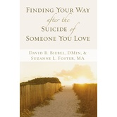 Finding Your Way after the Suicide of Someone You Love, by David B. Biebel & Suzanne L. Foster