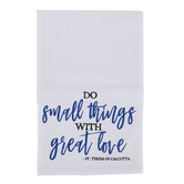 Nelson Fine Art & Gifts, Do Small Things With Great Love Tea Towel, Cotton, White, 28 x 29 inches
