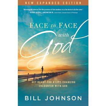 Face to Face With God: Get Ready for a Life-Changing Encounter with God, by Bill Johnson