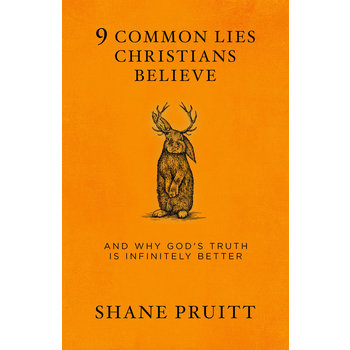 9 Common Lies Christians Believe: And Why God's Truth Is Infinitely Better, by Shane Pruitt, Paperback