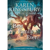 Best Family Ever: A Baxter Family Children Story, by Karen Kingsbury and Tyler Russell, Hardcover