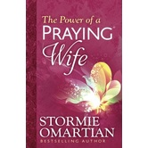 The Power of a Praying Wife, by Stormie Omartian