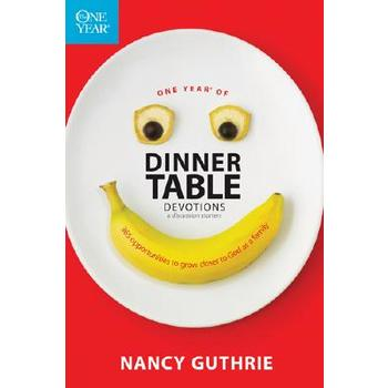 One Year of Dinner Table Devotions and Discussion Starters, by Nancy Guthrie