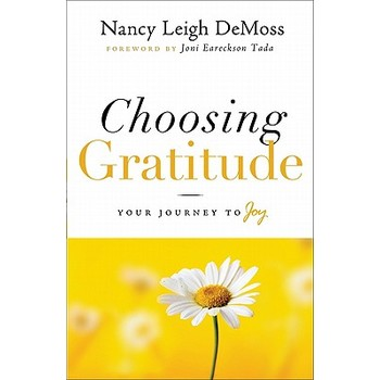 Choosing Gratitude: Your Journey to Joy, by Nancy Leigh DeMoss