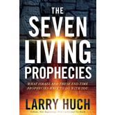 The Seven Living Prophecies: What Israel & End-Time Prophecies Have to Do With You, by Larry Huch