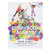 Everybody, Always for Kids, by Bob Goff, Lindsey Goff Viducich, & Diane Le Feyer, Hardcover