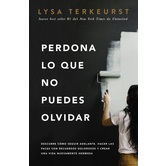 Perdona Lo Que No Puedes Olvidar, by Lysa TerKeurst, Paperback