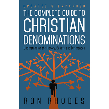 The Complete Guide to Christian Denominations, by Ron Rhodes