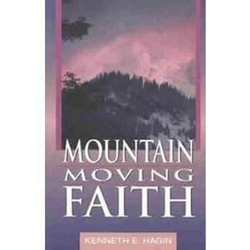 Mountain Moving Faith, by Kenneth E. Hagin
