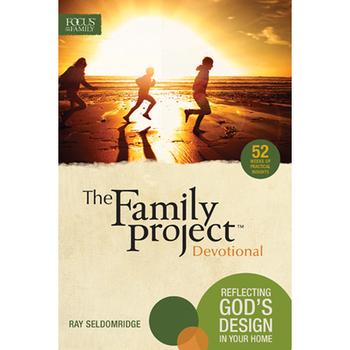 The Family Project Devotional: Reflecting God's Design in Your Home