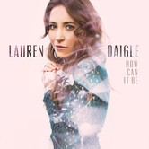 How Can It Be, by Lauren Daigle, CD