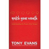 Watch Your Mouth: Understanding the Power of the Tongue, by Tony Evans