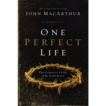 One Perfect Life: The Complete Story of the Lord Jesus, by John MacArthur, Hardcover