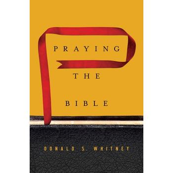 Praying the Bible, by Donald S. Whitney