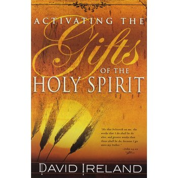 Activating the Gifts of the Holy Spirit, by David Ireland