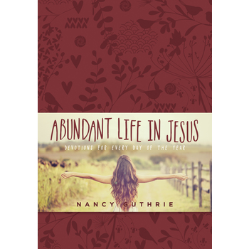 Abundant Life in Jesus: Devotions for Every Day of the Year, by Nancy Guthrie
