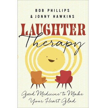 Laughter Therapy: Good Medicine to Make Your Heart Glad, by Jonny Hawkins & Bob Phillips