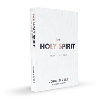 The Holy Spirit: An Introduction, by John Bevere