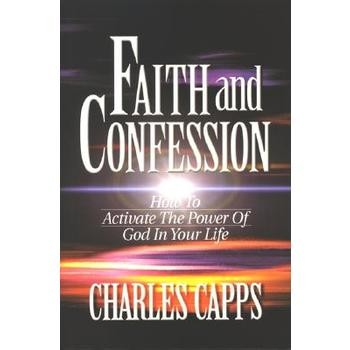 Faith and Confession: How to Activate the Power of God In Your Life, by Charles Capps, Paperback