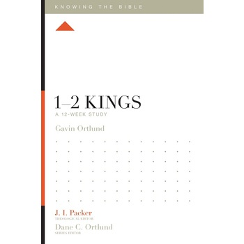 1-2 Kings: A 12-Week Study, Knowing the Bible Series, by Gavin Ortlund, Paperback