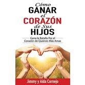 Como Ganar el Corazon de Sus Hijos, by Jimmy Cornejo and Aida Cornejo