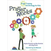 PrayerWorks: Prayer Strategy and Training for Kids, by Alex and Stephen Kendrick, and Amy Parker