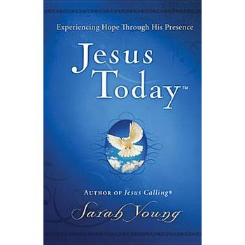 Jesus Today: Experiencing Hope Through His Presence, by Sarah Young