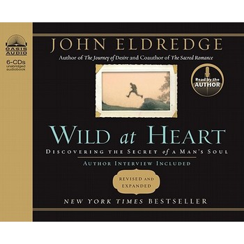 Wild at Heart: Read by the Author, by John Eldredge, Audiobook