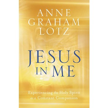 Jesus In Me: Experiencing The Holy Spirit as a Constant Companion, by Anne Graham Lotz, Hardcover