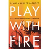 Play With Fire, by Bianca Juarez Olthoff, Paperback