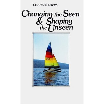 Changing The Seen by Charles Capps