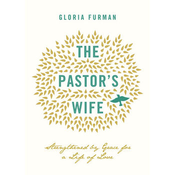 The Pastor's Wife: Strengthened by Grace for a Life of Love, by Gloria Furman