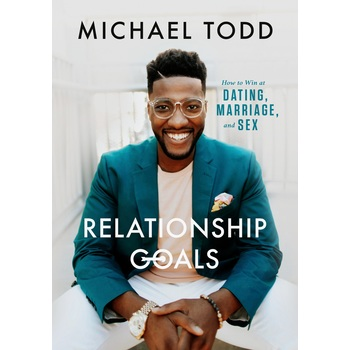 Relationship Goals: How To Win At Dating, Marriage, and Sex, by Michael Todd, Hardcover