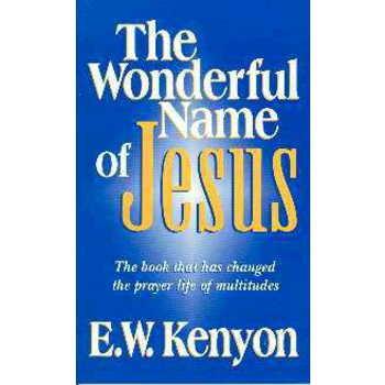 Wonderful Name Of Jesus, by E. W. Kenyon