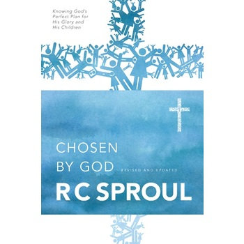 Chosen by God, by R. C. Sproul